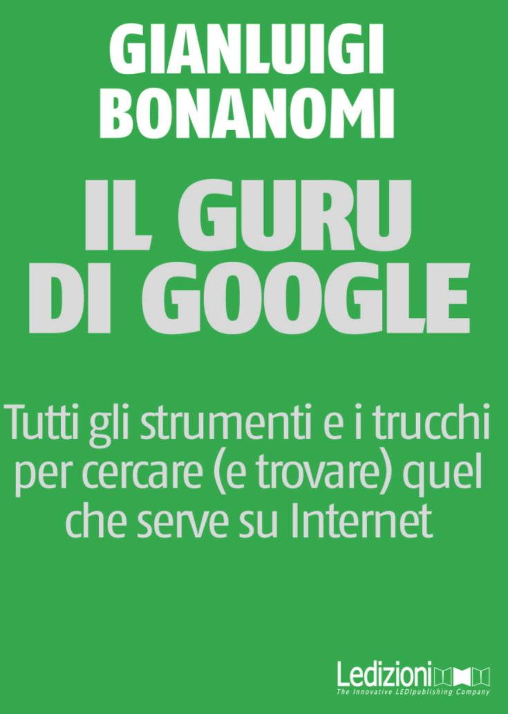 Il guru di Google – tutti gli strumenti e i trucchi per cercare quel che serve su Internet